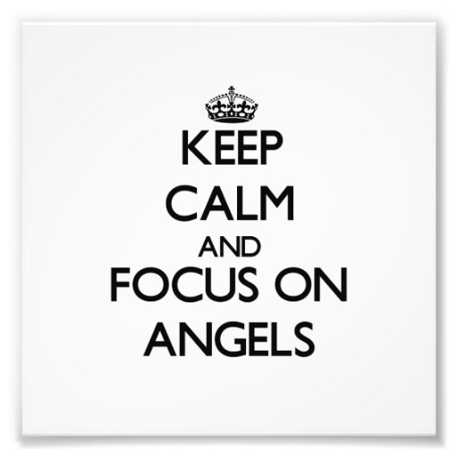 Keep Calm And Focus On Angels Photograph
