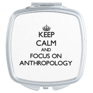 Keep Calm And Focus On Anthropology Travel Mirror