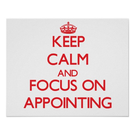 Keep calm and focus on APPOINTING Poster