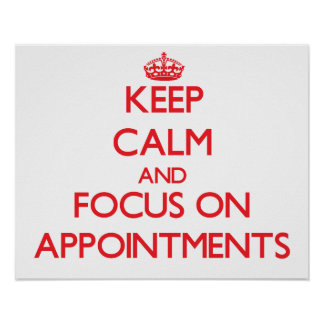 Keep calm and focus on APPOINTMENTS Poster