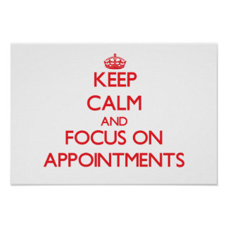 Keep calm and focus on APPOINTMENTS Print