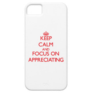 Keep calm and focus on APPRECIATING iPhone 5 Case