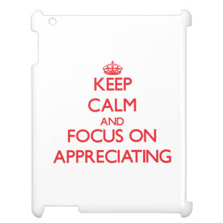 Keep calm and focus on APPRECIATING Cover For The iPad 2 3 4