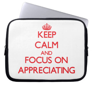 Keep calm and focus on APPRECIATING Computer Sleeves