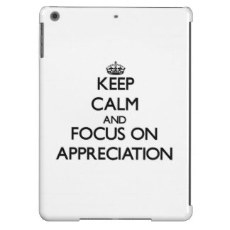 Keep Calm And Focus On Appreciation iPad Air Cases