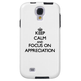 Keep Calm And Focus On Appreciation Galaxy S4 Case