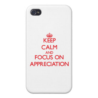 Keep calm and focus on APPRECIATION iPhone 4 Case