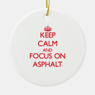 Keep calm and focus on ASPHALT Ceramic Ornament