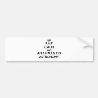 Keep calm and focus on Astronomy Bumper Sticker