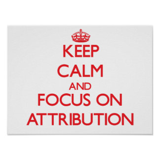 Keep calm and focus on ATTRIBUTION Print