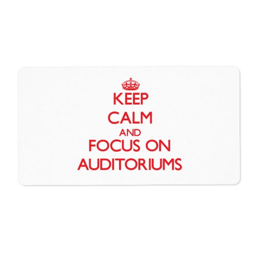 Keep calm and focus on AUDITORIUMS Personalized Shipping Labels