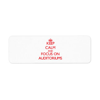 Keep calm and focus on AUDITORIUMS Custom Return Address Labels