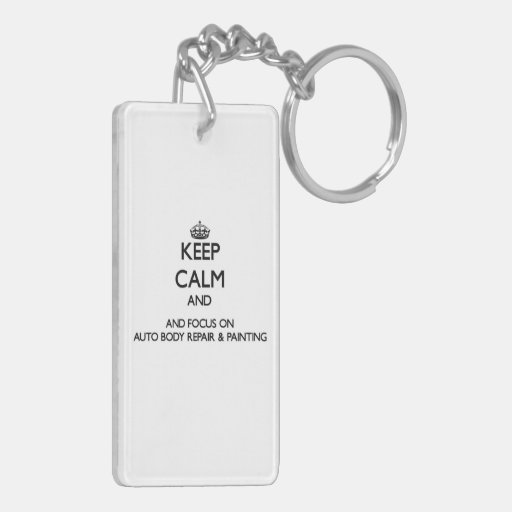 Keep calm and focus on Auto Body Repair & Painting Acrylic Keychains