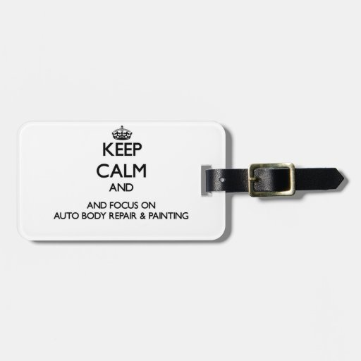 Keep calm and focus on Auto Body Repair & Painting Tag For Bags