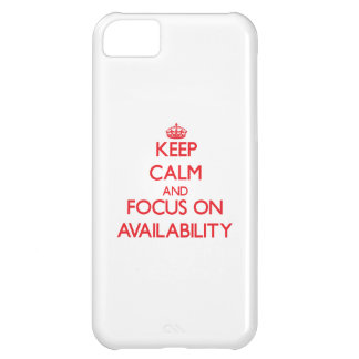 Keep calm and focus on AVAILABILITY iPhone 5C Cases