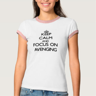 Keep Calm And Focus On Avenging T-Shirt