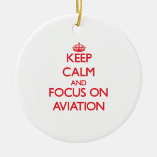 Keep calm and focus on AVIATION Round Ceramic Ornament