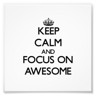 Keep Calm And Focus On Awesome Photograph