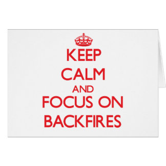 Keep Calm and focus on Backfires Greeting Card