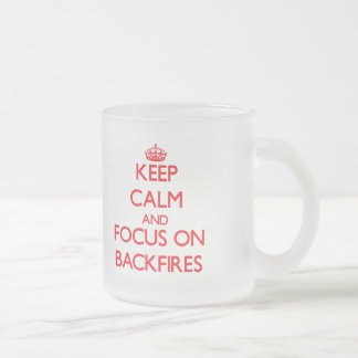 Keep Calm and focus on Backfires Frosted Glass Mug