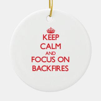 Keep Calm and focus on Backfires Ornaments