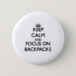 Keep Calm and focus on Backpacks 2 Inch Round Button