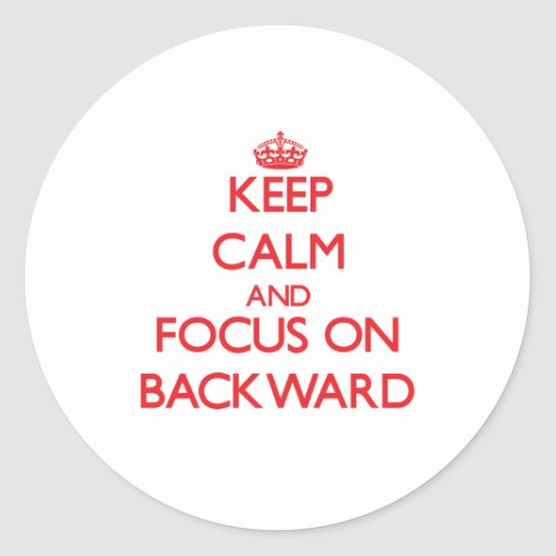 Keep Calm and focus on Backward Round Stickers