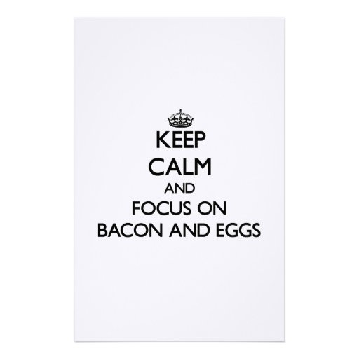 Keep Calm and focus on Bacon And Eggs Stationery Design