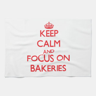 Keep Calm and focus on Bakeries Kitchen Towel