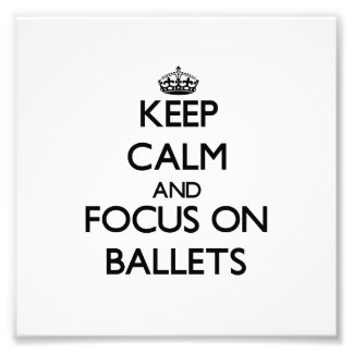 Keep Calm and focus on Ballets Photo Print