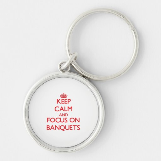 Keep Calm and focus on Banquets Key Chain