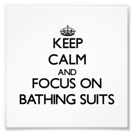 Keep Calm and focus on Bathing Suits Photo Print