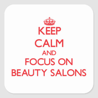 Keep Calm and focus on Beauty Salons Square Stickers