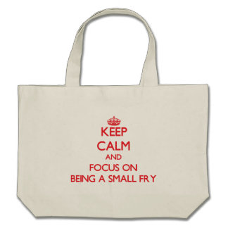 Keep Calm and focus on Being A Small Fry Canvas Bag