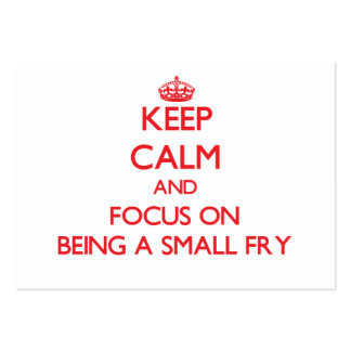 Keep Calm and focus on Being A Small Fry Business Cards