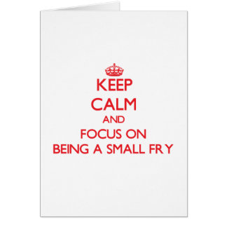 Keep Calm and focus on Being A Small Fry Greeting Card