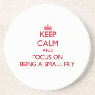Keep Calm and focus on Being A Small Fry Drink Coaster