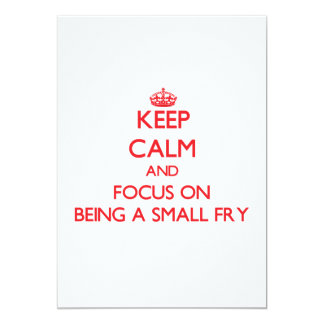 Keep Calm and focus on Being A Small Fry Invites