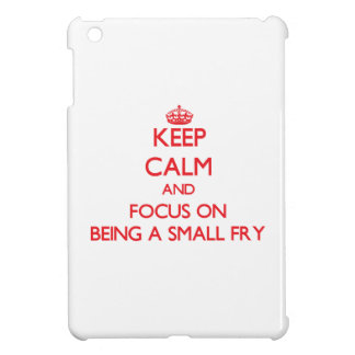 Keep Calm and focus on Being A Small Fry iPad Mini Cover