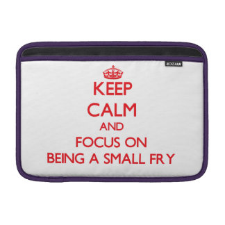 Keep Calm and focus on Being A Small Fry Sleeve For MacBook Air