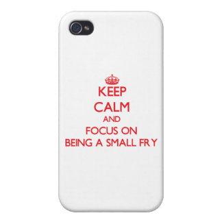 Keep Calm and focus on Being A Small Fry iPhone 4 Cover