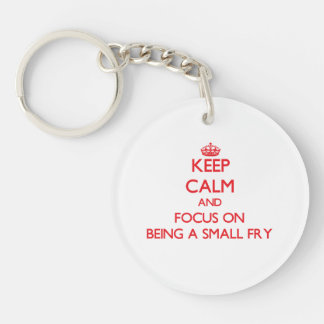Keep Calm and focus on Being A Small Fry Double-Sided Round Acrylic Keychain