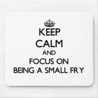 Keep Calm and focus on Being A Small Fry Mousepad