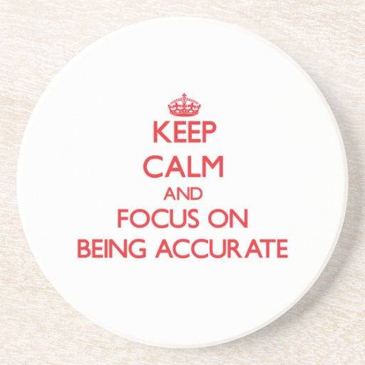 Keep calm and focus on BEING ACCURATE Beverage Coaster