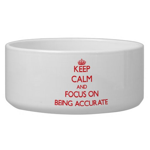 Keep calm and focus on BEING ACCURATE Pet Water Bowls