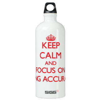 Keep calm and focus on BEING ACCURATE