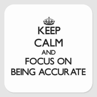 Keep Calm and focus on Being Accurate Square Sticker