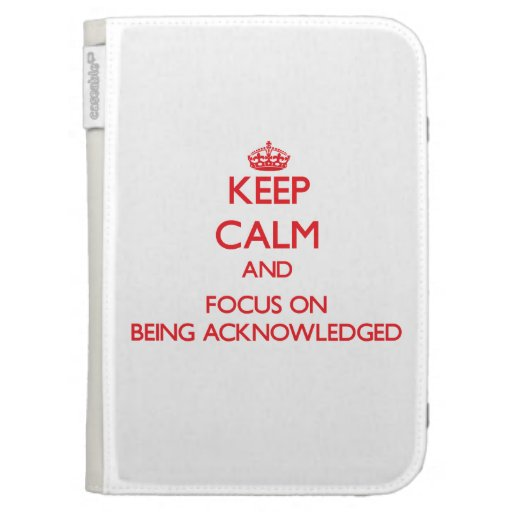 Keep Calm and focus on Being Acknowledged Kindle 3 Case