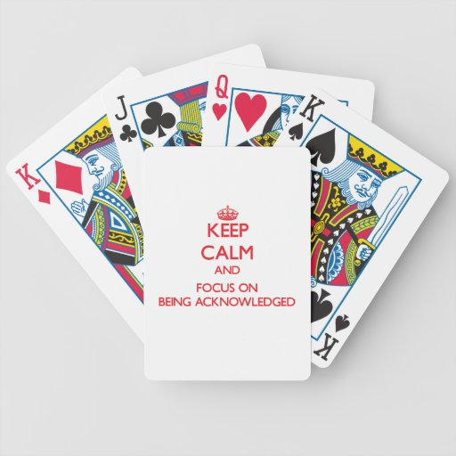 Keep calm and focus on BEING ACKNOWLEDGED Poker Cards