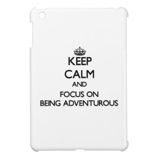 Keep Calm and focus on Being Adventurous Case For The iPad Mini